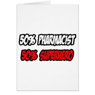 Half Pharmacist...Half Superhero Card