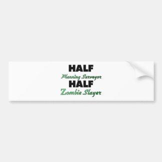 Half Planning Engineer Half Zombie Slayer Car Bumper Sticker