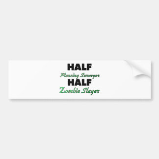Half Planning Surveyor Half Zombie Slayer Car Bumper Sticker