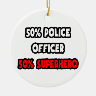 Half Police Officer ... Half Superhero Ceramic Ornament