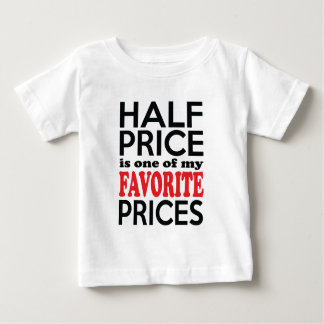 Half Price is One of My Favorite Prices Funny Baby T-Shirt