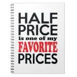 Half Price is One of My Favorite Prices Funny Notebook