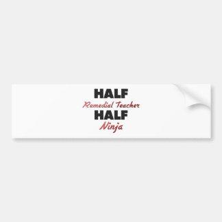 Half Remedial Teacher Half Ninja Bumper Sticker