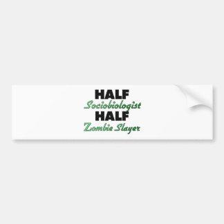 Half Sociobiologist Half Zombie Slayer Car Bumper Sticker