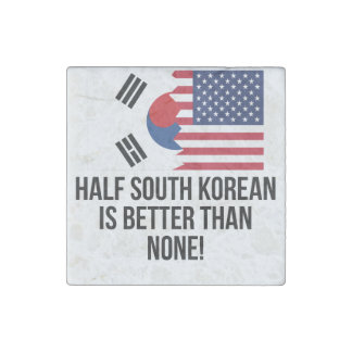 Half South Korean Is Better Than None Stone Magnet