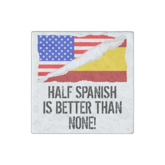 Half Spanish Is Better Than None Stone Magnet