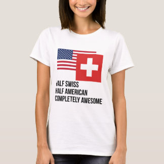 Half Swiss Completely Awesome T-Shirt