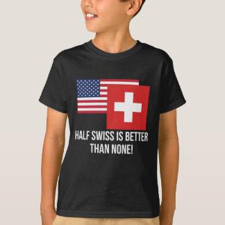 Half Swiss Is Better Than None T-Shirt