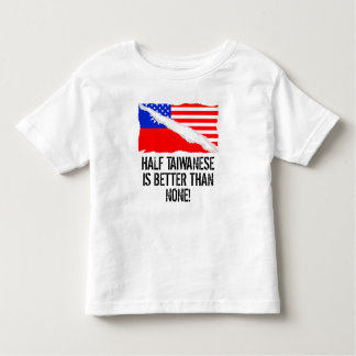 Half Taiwanese Is Better Than None Toddler T-shirt