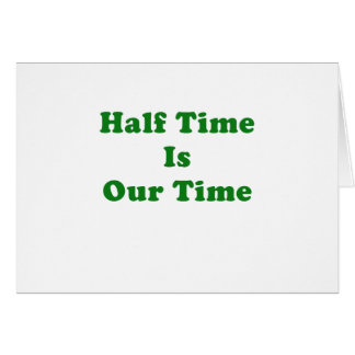 Half Time is Our Time Card