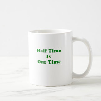 Half Time is Our Time Coffee Mug