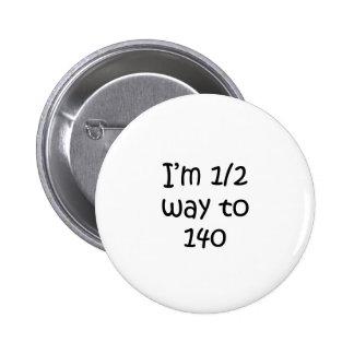Half Way To 140 Pinback Button