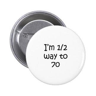 Half Way To 70 Pinback Button