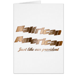 Halfrican like our President Greeting Card