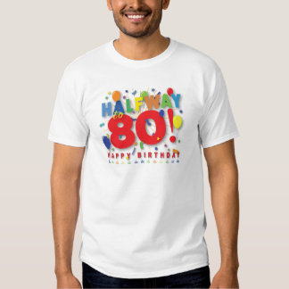 Halfway To 80! Tee Shirt