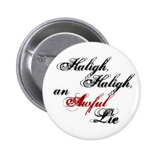 Haligh, Haligh, un botón tremendo de la mentira Pins