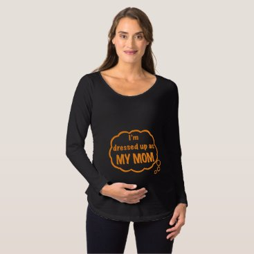 Halloween Themed Halloween: I'm Dressed up as MY MOM!! Maternity T-Shirt