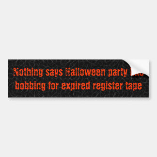 Halloween is bobbing for expired register tape bumper sticker