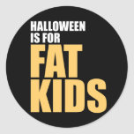 Halloween is for Fat Kids Classic Round Sticker
