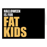 Halloween is for Fat Kids Greeting Cards