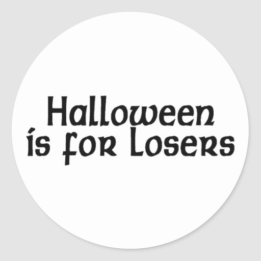 Halloween Is For Losers Classic Round Sticker