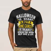Halloween is scary but Bone cancer is deadly T-Shirt