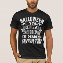 Halloween is scary but Carcinoid cancer is deadly T-Shirt