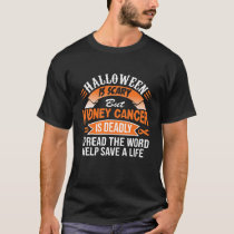 Halloween Is Scary But Kidney Cancer Is Deadly T-Shirt