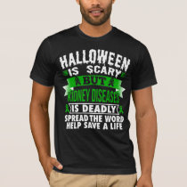 Halloween is scary but Kidney Disease is deadly T-Shirt