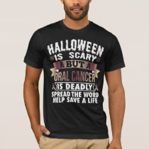 Halloween is scary but Oral cancer is deadly T-Shirt