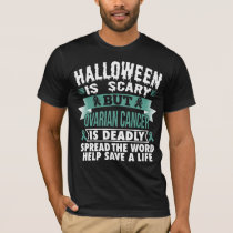 Halloween is scary but Ovarian cancer is deadly T-Shirt