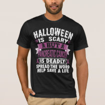 Halloween is scary but Pancreatic cancer is deadly T-Shirt