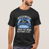 Halloween Is Scary But Prostate Cancer Is Deadly T-Shirt