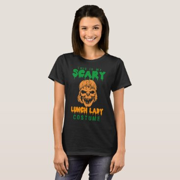 Halloween Themed Halloween This Is My Scary Lunch Lady Costume Tees