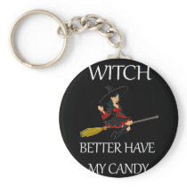 Halloween Witch Better Have My Candy Design Keychain
