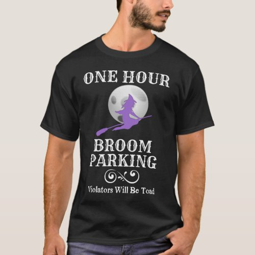 Halloween Witch One Hour Broom Parking T-Shirt