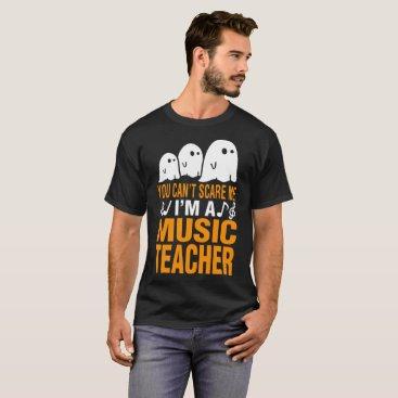 Halloween Themed Halloween You Cant Scare Me A Music Teacher Tshirt