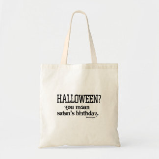 Halloween - You mean Satan's Birthday? Budget Tote Bag