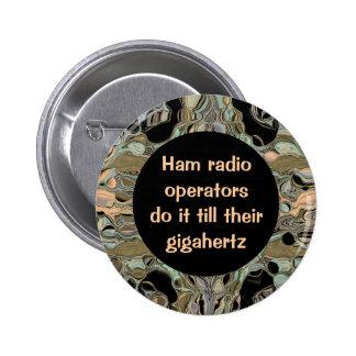 Ham radio operators do it till their gigahertz pinback button