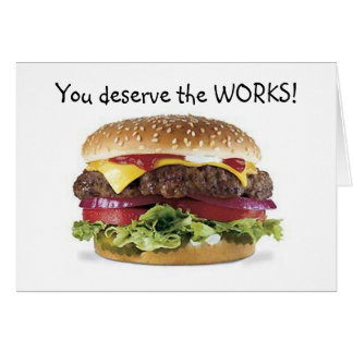 HAMBURGER SAYS=YOU DESERVE THE WORKS-BIRTHDAY CARD