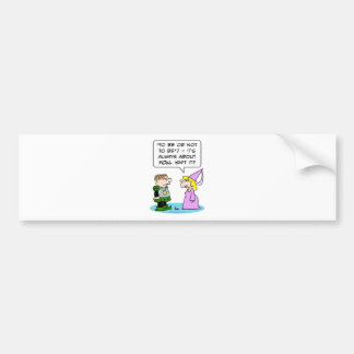 hamlet shakespeare to be or not to be about you bumper sticker