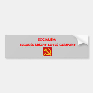 hammer and sickle, Socialism: Because misery lo... Car Bumper Sticker