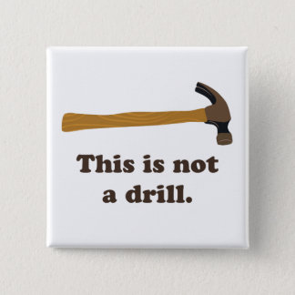 Hammer - This is Not a Drill Pinback Button