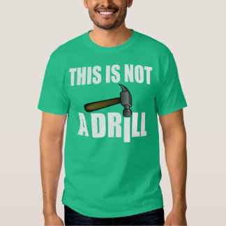 HAMMER, THIS IS NOT A DRILL TSHIRTS