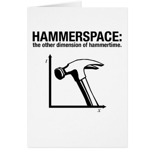 hammerspace: the other dimension of hammertime. greeting card