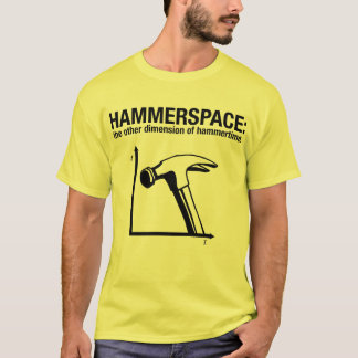 hammerspace: the other dimension of hammertime. T-Shirt