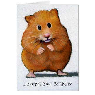 HAMSTER, I Forgot Your Birthday Greeting Card