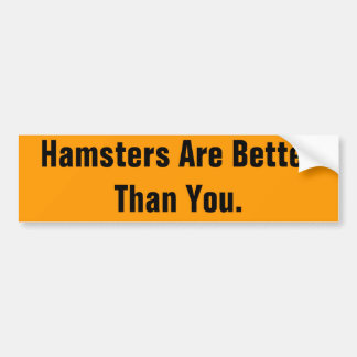 Hamsters Are BetterThan You. Bumper Sticker