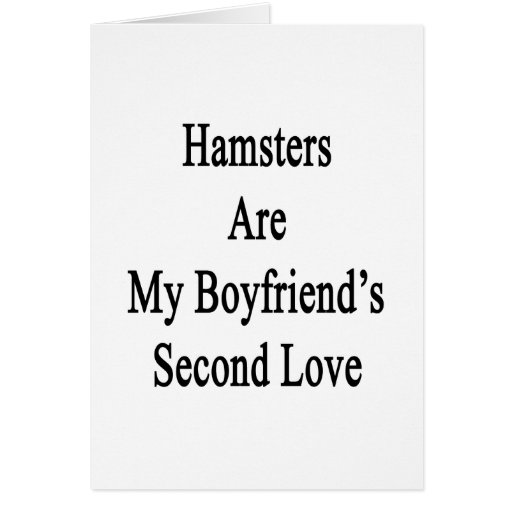 Hamsters Are My Boyfriend's Second Love Card