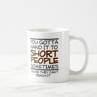 Hand it to Short People Funny Mug